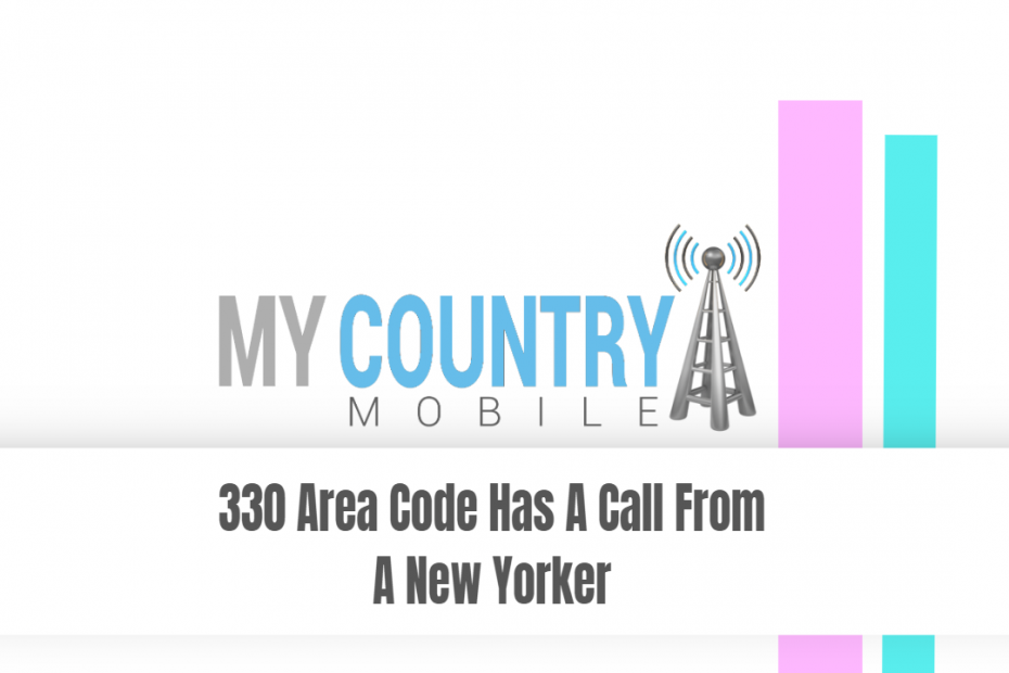 330 Area Code Has A Call From A New Yorker - My Country Mobile