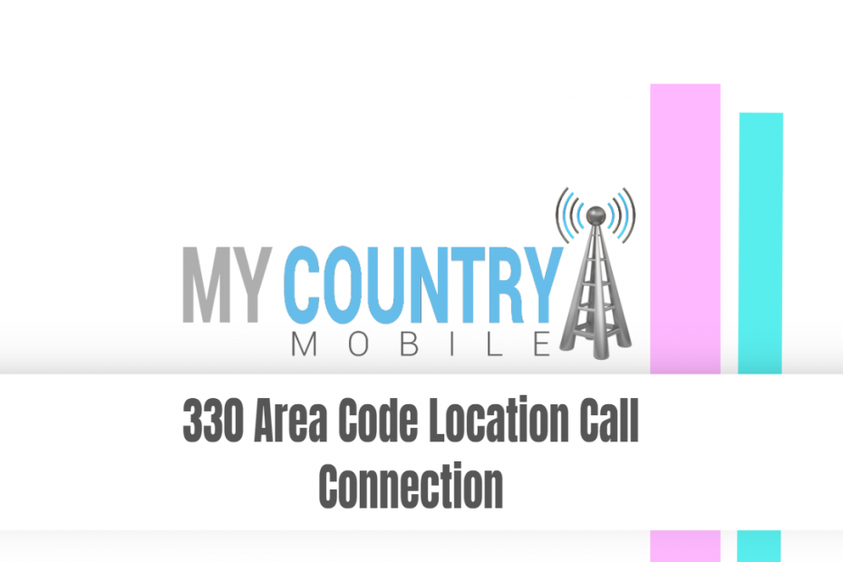 330 Area Code Location Call Connection - My Country Mobile