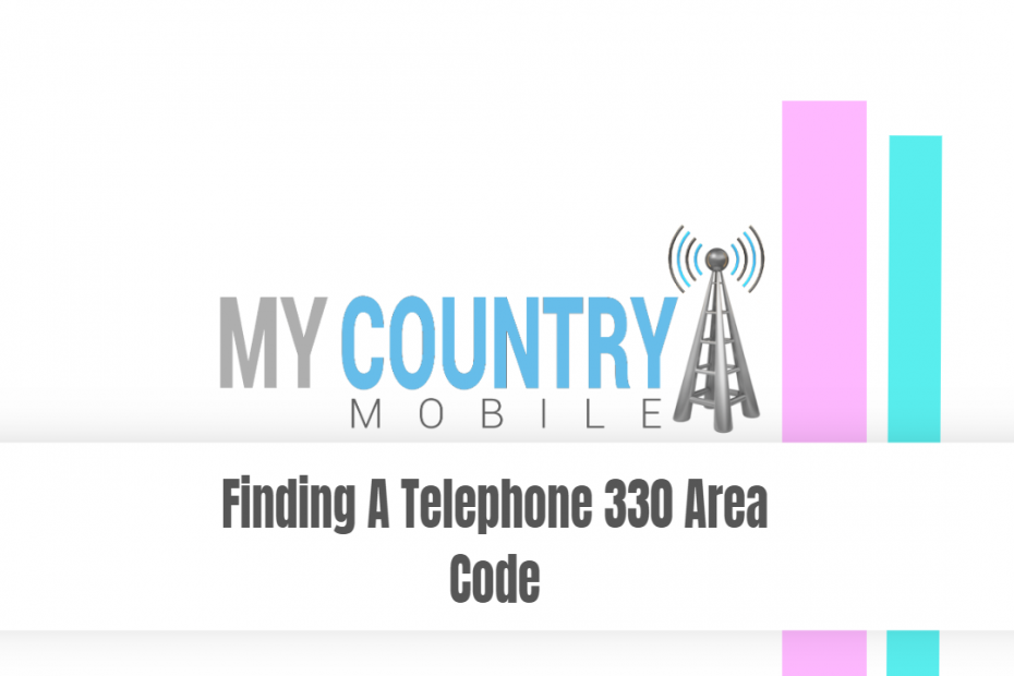 Finding A Telephone 330 Area Code - My Country Mobile