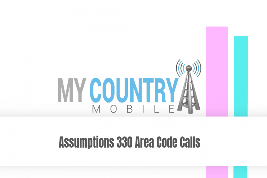 Assumptions 330 Area Code Calls - My Country Mobile