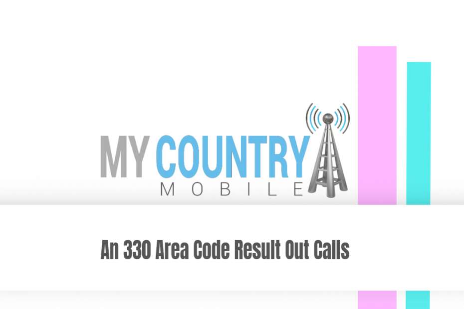An 330 Area Code Result Out Calls - My Country Mobile