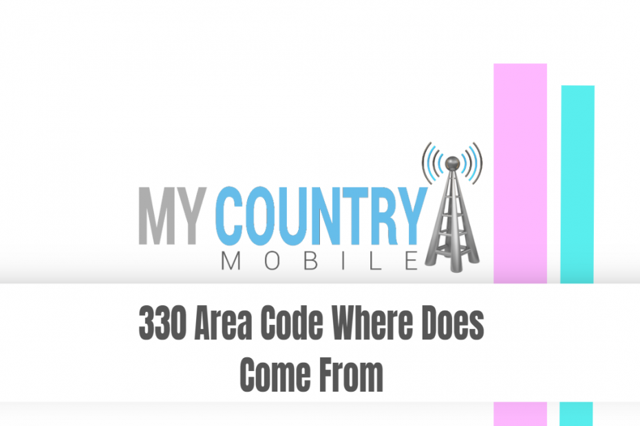 330 Area Code Where Does Come From - My Country Mobile