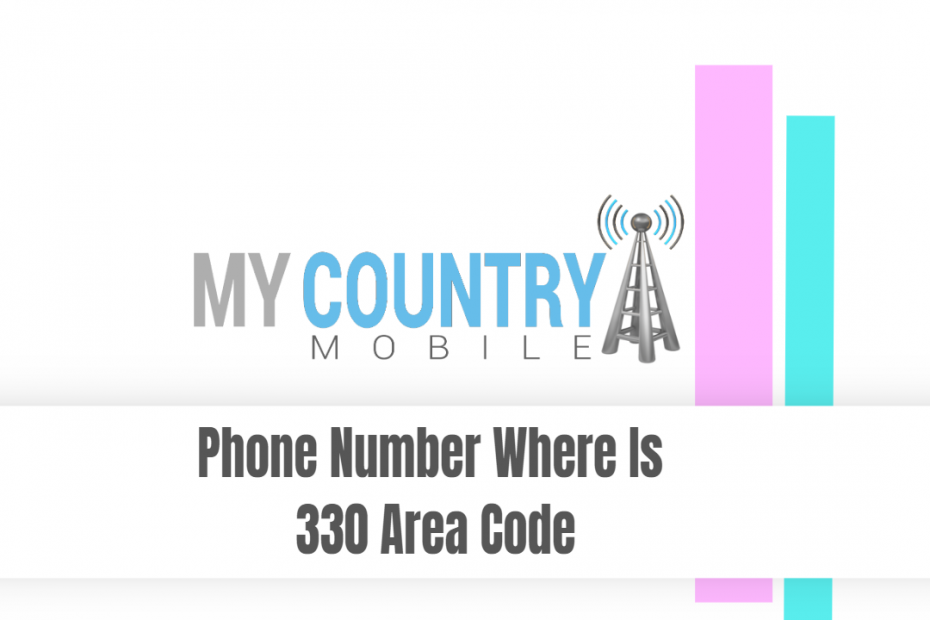 Phone Number Where Is 330 Area Code - My Country Mobile