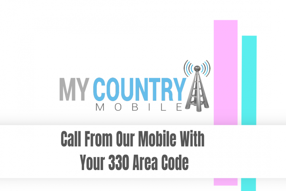 Call From Our Mobile With Your 330 Area Code - My Country Mobile